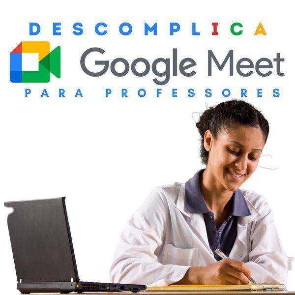 Imagem principal do produto Descomplica Google Meet para Professores