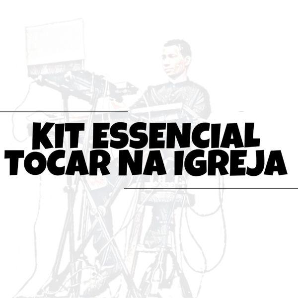 Imagem principal do produto KIT ESSENCIAL TOCAR NA IGREJA