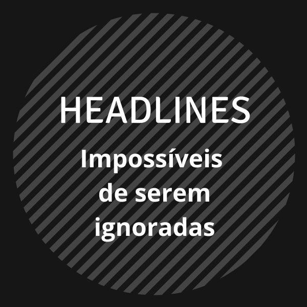 Imagem principal do produto HEADLINES Impossíveis de serem ignoradas!