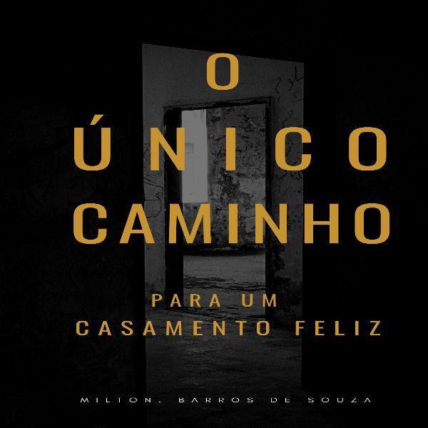 Imagem principal do produto O ÚNICO CAMINHO PARA UM CASAMENTO FELIZ