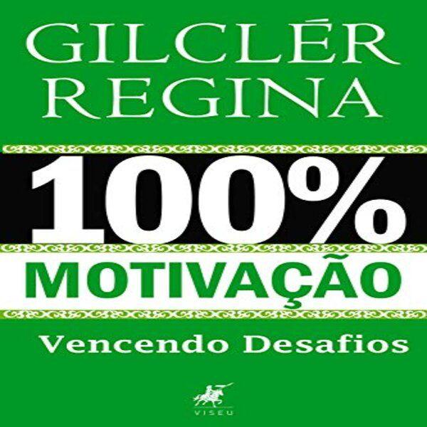 Imagem principal do produto 100% Motivação - Vencendo Desafios (Gilclér Regina)