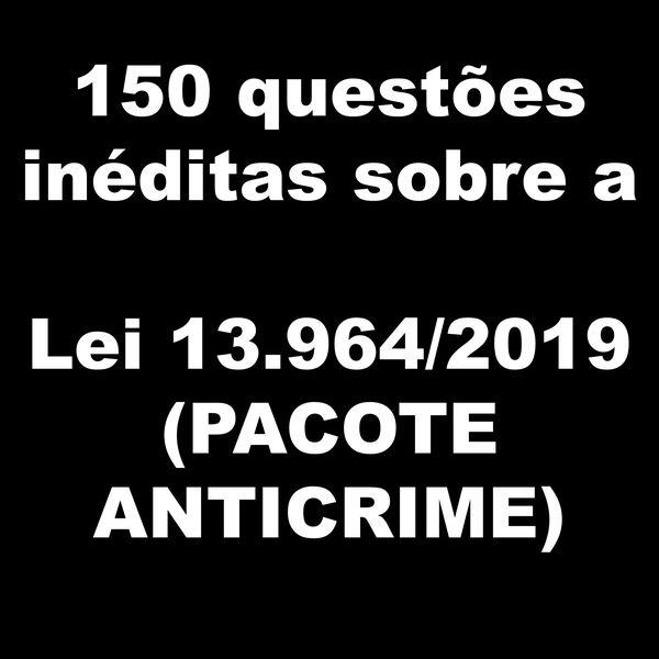 Imagem principal do produto 150 Questões Inéditas sobre o Pacote Anticrime (Lei 13.964/2019)