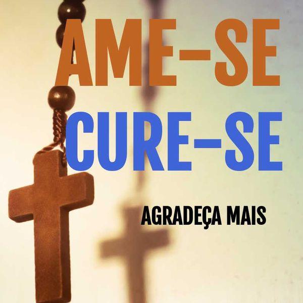 Imagem principal do produto AME-SE CURE-SE - Agradeça Mais