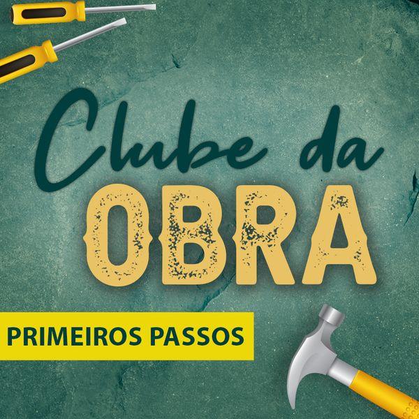 Imagem principal do produto Clube da Obra - Primeiros Passos