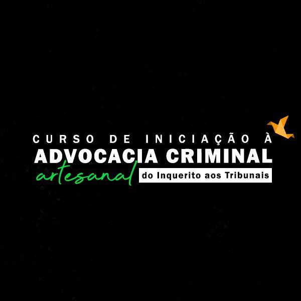 Imagem principal do produto Iniciação à Advocacia Criminal Artesanal: do inquérito aos tribunais