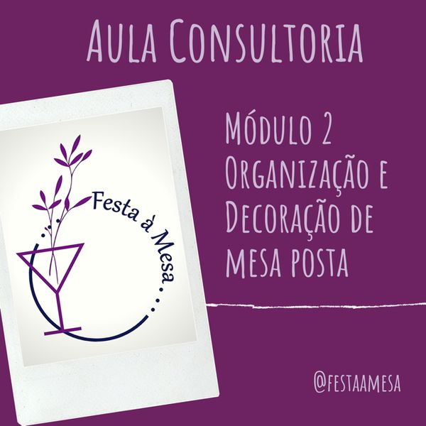 Imagem principal do produto Aula Consultoria Festa à Mesa - Módulo 2 Organização e decoração de mesa posta