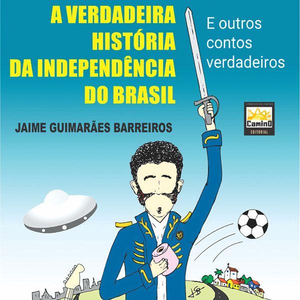 Imagem principal do produto A verdadeira história da Independência do Brasil e outros contos verdadeiros
