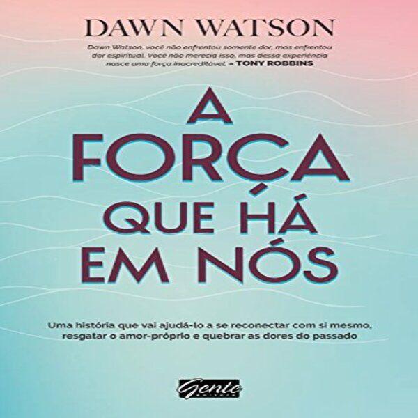 Imagem principal do produto A Força Que Há Em Nós (Dawn Watson)