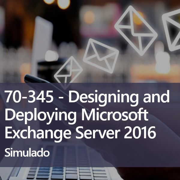 Simulado 70-345 | Projetando e Implantando o Exchange Server